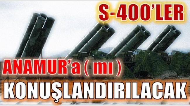 S-400'ler ANAMUR'a ( mı) KONUŞLANDIRILIYOR