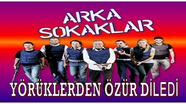 """""""ARKA SOKAKLAR"""" YÖRÜKLERDEN ÖZÜR DİLEDİ"""