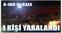 D-400 deki Kazada 1 kişi Yaralandı