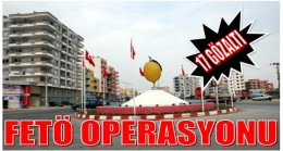 FETÖ'den 17 iş adamı gözaltına alındı