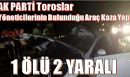 AK PARTİ Toroslar Teşkilatı Ankara Dönüşü Kaza Yaptı ; 1 Ölü 2 Yaralı