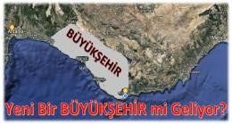 Antalya-Mersin Arasına Yeni Büyükşehir mi Geliyor