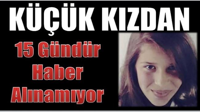 17 Yaşındaki Kızdan 15 Gündür Haber Alınamıyor