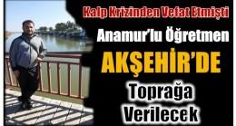 Ali Öğretmen Akşehir'de Toprağa Verilecek