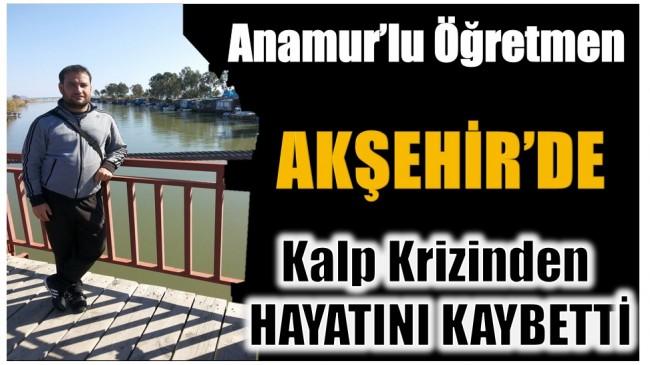 Anamur'lu Öğretmen Akşehir'de Hayatını Kaybetti