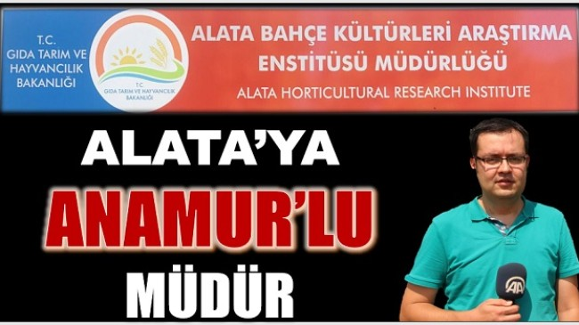 Alata Bahçe Kültürleri Araştırma Enstitüsü Müdürlüğüne Anamur'lu Hemşerimiz Atandı