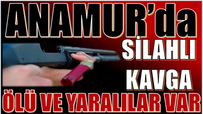 Anamur'da Silahlı Kavga ; 3 Kişi Hayatını kaybetti 1 kişi Ağır Yaralandı