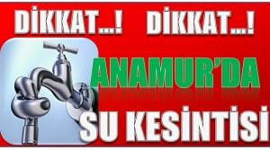 DİKKAT ! ANAMUR'DA SU KESİNTİSİ YAŞANACAK MAHALLELER