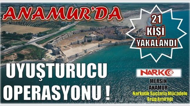 Anamur'da Uyuşturucu Operasyonu ! 21 KİŞİ YAKALANDI