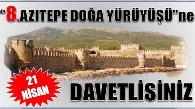 """"""" 8. AZITEPE DOĞA YÜRÜYÜŞÜNE """" DAVETLİSİNİZ"""