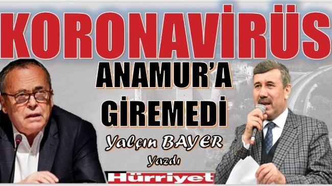 """BAYER ; """" KORONAVİRÜS ANAMUR'A GİREMEDİ """""""