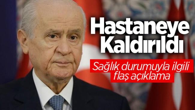 DEVLET BAHÇELİ HASTANEYE KALDIRILDI