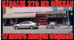 Kiralık  17 Metre Anayol Cepheli 270 M2 Dükkan