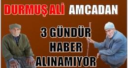 YAŞLI ADAMDAN 3 GÜNDÜR HABER ALINAMIYOR