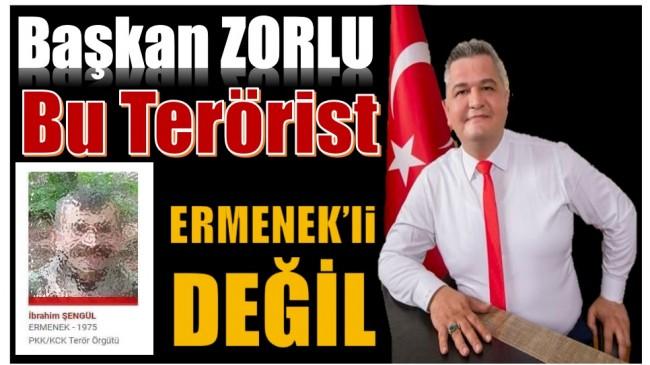 """Başkan ZORLU """" O TERÖRİST ERMENEK'Lİ DEĞİL """""""