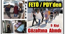 Mersin'de FETÖ / PDY'ye Operasyon ; 9 Kişi Gözaltına Alındı, Firari 2 Şahıs Aranıyor