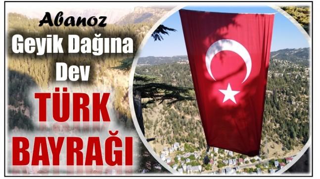 """"""" GEYİK DAĞINA """" DEV TÜRK BAYRAĞI ASTILAR"""