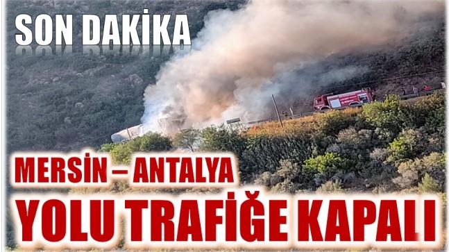 SON DAKİKA ! Mersin – Antalya D-400 Karayolu Trafiğe Kapalı