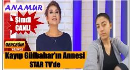"""Anamur'da 6 Gündür Kayıp Gülbahar'ın Annesi STAR TV """" GERÇEĞİN PEŞİNDE"""" Programında"""