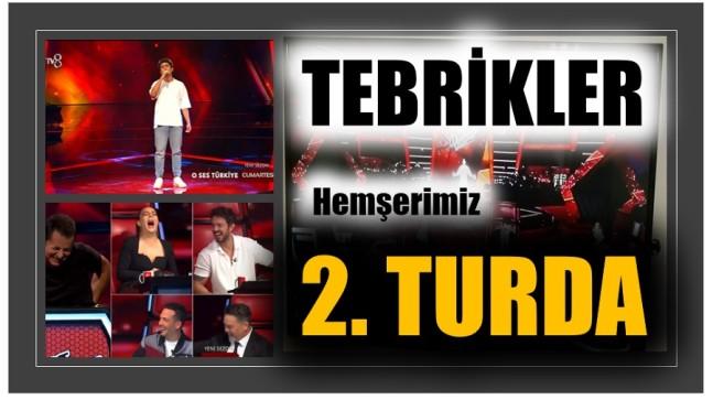 """"""" O SES TÜRKİYE """" 'de HEMŞERİMİZ 2. TURDA"""
