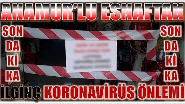 ANAMUR'LU ESNAFTAN İLGİNÇ KORONAVİRÜS ÖNLEMİ