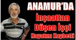 Anamur'da İnşaattan Düşen Kişi Hayatını Kaybetti
