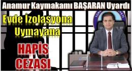 """Kaymakam BAŞARAN Uyardı ; """" İzolasyona Uymayana HAPİS CEZASI"""