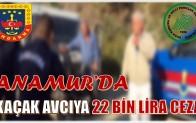 ANAMUR'DA KAÇAK AVCIYA CEZA KESİLDİ