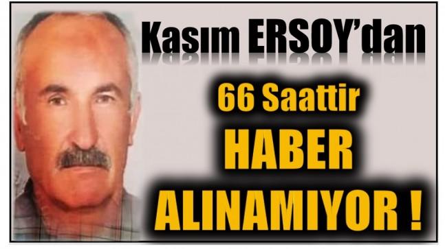 Kayıp Kasım ERSOY'dan , 66 Saattir Haber Alınamıyor !