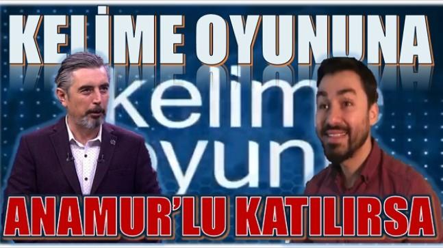 """BİR ANAMUR'LU """" KELİME OYUNU"""" NA KATILIRSA"""