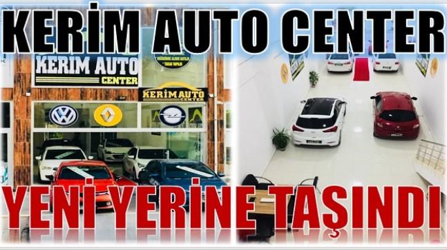 """""""KERİM AUTO CENTER"""" Yeni Yerine Taşındı"""