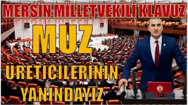 """Mersin  Milletvekili Olcay KLAVUZ;"""" Anamur ve Bozyazı'lı Muz Üreticilerinin Yanındayız"""