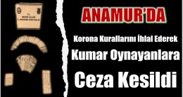 Anamur'da Korona Kurallarını İhlal Ederek Kumar Oynayanlara 11 Bin Lira Ceza