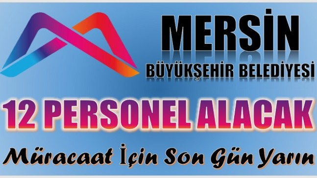 Mersin Büyükşehir Belediyesi 12 Personel Alacak