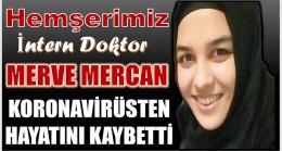 Hemşerimiz İntern Dr. Merve MERCAN Koronadan Hayatını Kaybetti