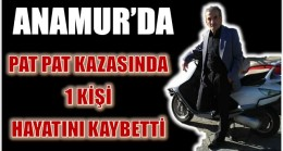 PAT PAT KAZASINDA BİR KİŞİ HAYATINI KAYBETTİ