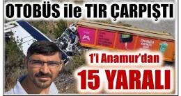 Otobüs ile TIR Çarpıştı , Biri Anamur'lu 16 Yaralı