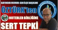 BAŞKAN ÖZTÜRK'TEN NOTERLER BİRLİĞİNE SERT TEPKİ