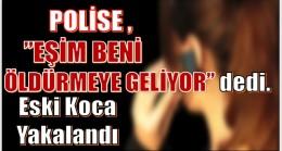 """""""EŞİM BENİ ÖLDÜRMEYE GELİYOR"""" Dedi , …"""
