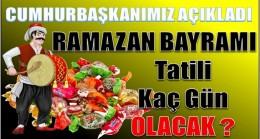 RAMAZAN BAYRAMI TATİLİ AÇIKLANDI