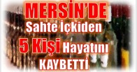 Mersin'de, Sahte İçkiden Ölenlerin Sayısı 5'e Çıktı