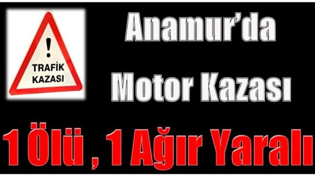 Anamur'da Motor Kazası ; 1 Ölü,1 Ağır Yaralı