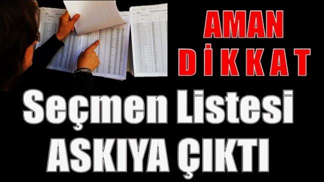 DİKKAT  ! SEÇMEN LİSTELERİ ASKIYA ÇIKTI
