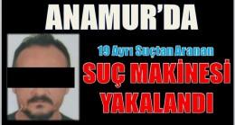 """""""SUÇ MAKİNESİ"""" Anamur'da Yakalandı"""