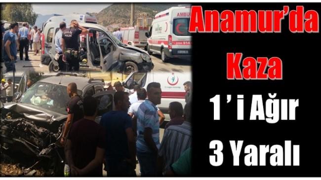 Anamur'da Kaza ; 1'i Ağır Üç Yaralı