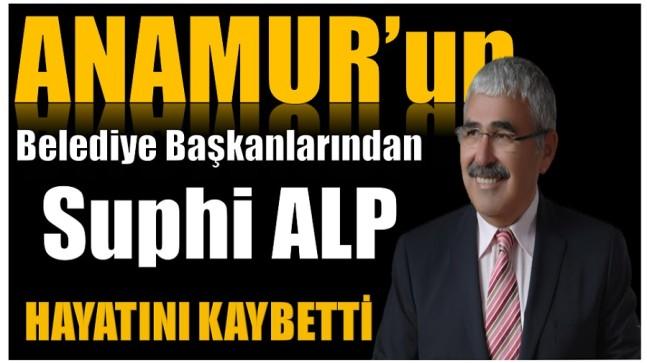 Anamur'un Eski Belediye Başkanlarından M. Suphi ALP Hayatını Kaybetti