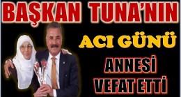 BAŞKAN HAMİT TUNA'NIN ANNESİ VEFAT ETTİ