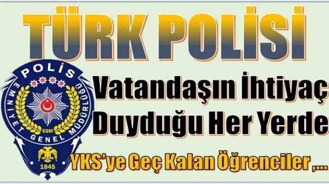 POLİSLERİMİZ DAİMA YANI BAŞIMIZDA