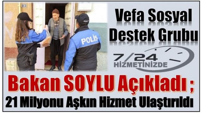 """Bakan SOYLU Açıkladı ; """" Vefa Sosyal Destek Grupları 21 Milyonu Aşkın Hizmet Ulaştırdı """""""