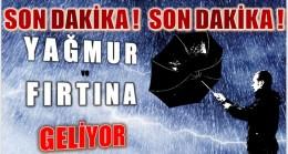 AŞIRI YAĞIŞ ve FIRTINAYA DİKKAT !